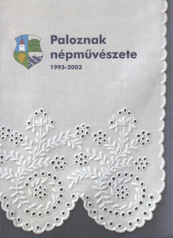 Szuper Miklósné (szerk.) PALOZNAK NÉPMŰVÉSZETE  1993-2003