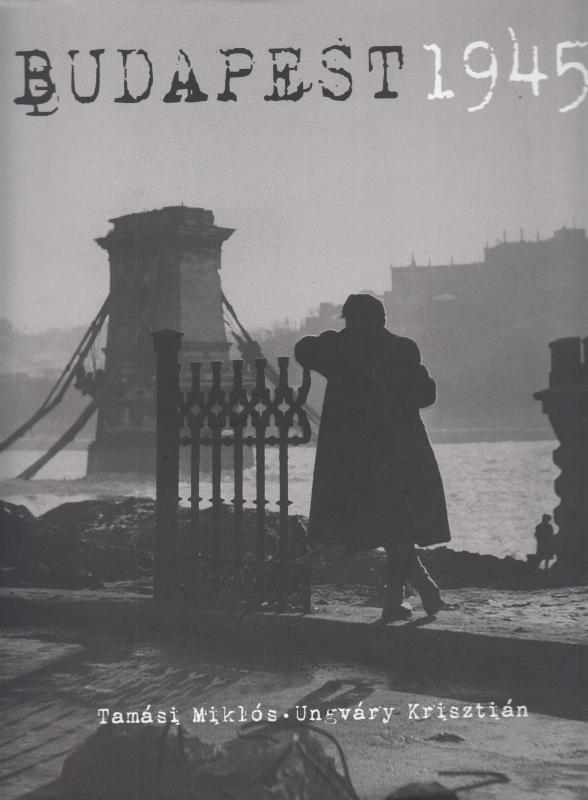 Tamási Miklós - Ungváry Krisztián: BUDAPEST 1945