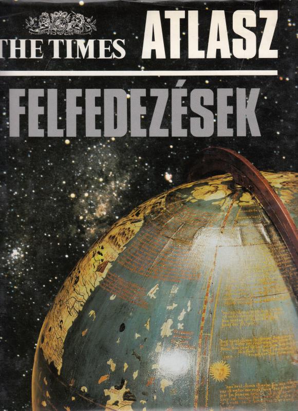 The Times Atlasz - FELFEDEZÉSEK  (szerkesztette . Felipe Fernandez-Armesto