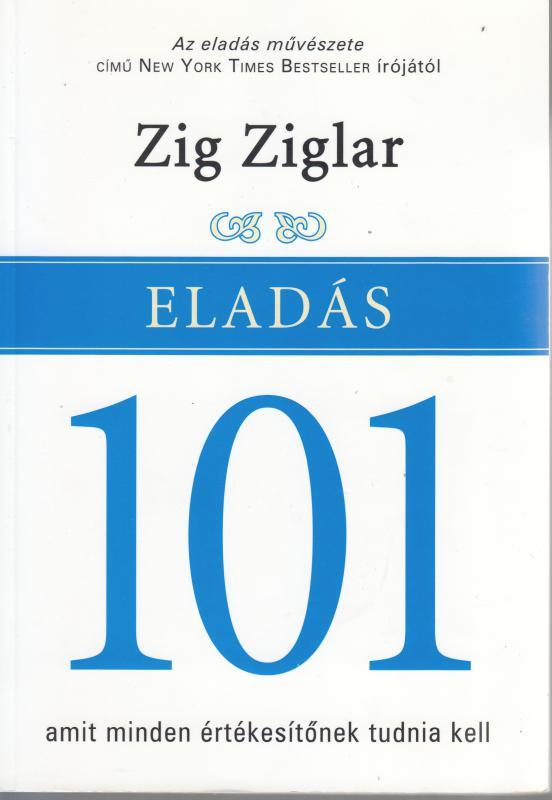 Zig Ziglar:  ELADÁS 101 amit minden értékesítőnek tudnia kell