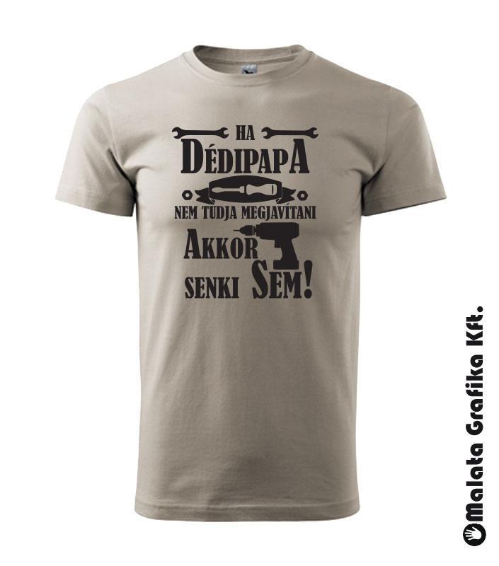 248bdc3729 Ha dédipapa nem tudja megjavítani akkor senki sem póló