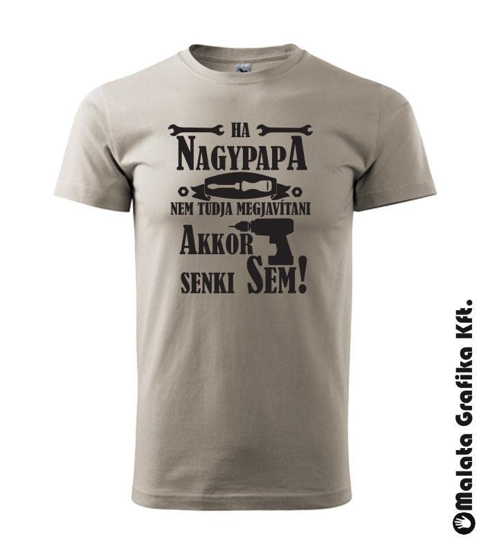 8ec79e0a05 Ha nagypapa nem tudja megjavítani akkor senki sem póló