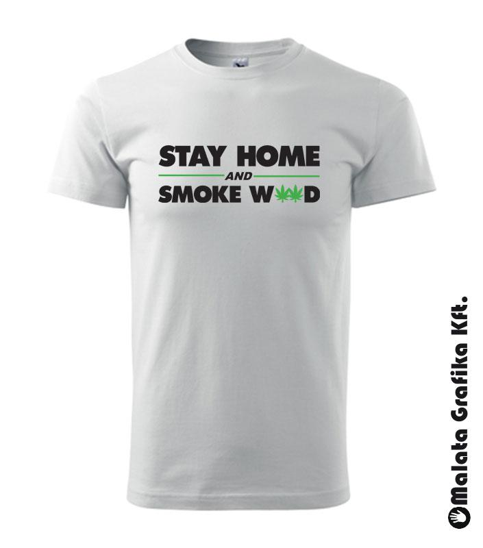 Stay home and smoke w**d póló
