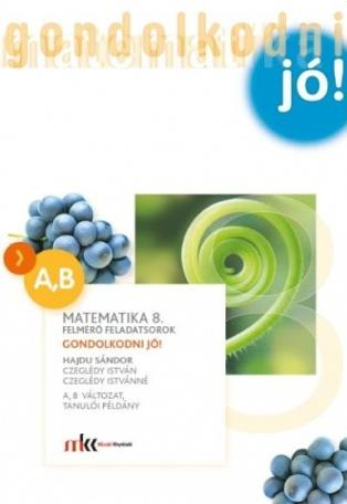 MK-4323-7/UJ Gondolkodni jó! Felmérő feladatsorok matematika 8. osztály A,B változat