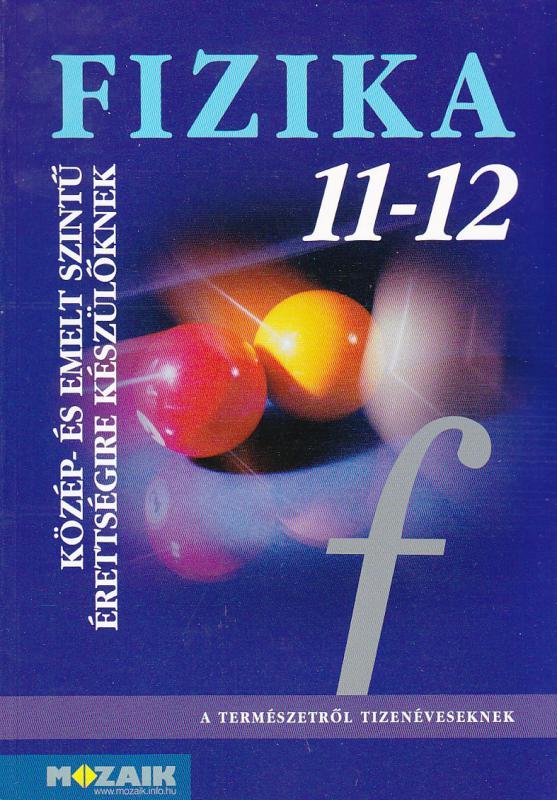 MS-2627 Fizika 11-12. közép- és emelt szintű érettségire készülőknek