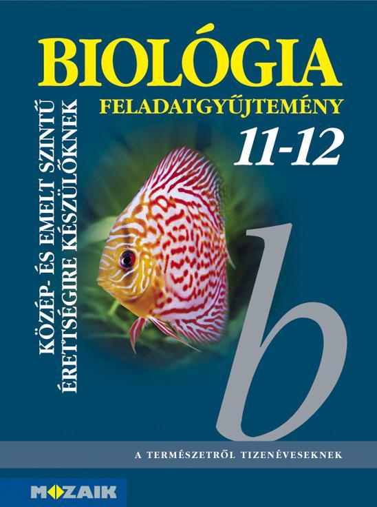 MS-3153 Biológia feladatgyűjtemény 11-12. Közép- és emelt szintű érettségihez