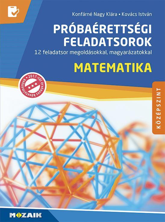 MS-3163U Próbaérettségi feladatsorok - Matematika, középszint - 12 feladatsor megoldásokkal, magyarázatokkal