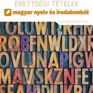 2021. évi érettségi tételek magyar nyelv és irodalomból - 40 emelt szintű tétel MX-1292