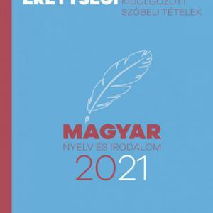 Emelt szintű érettségi - magyar nyelv és irodalom - 2021 - Kidolgozott szóbeli tételek