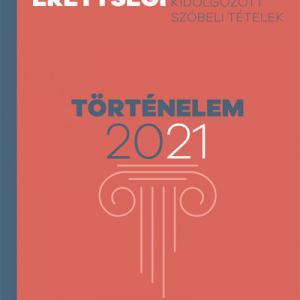 Emelt szintű érettségi - történelem - 2021 - Kidolgozott szóbeli tételek
