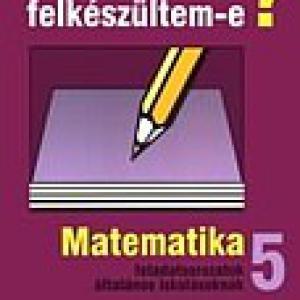 MS-2513 Jól felkészültem-e? Matematika 5.
