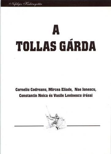 A tollas gárda - Corneliu Codreanu, Mircea Eliade, Nae Ionescu, Constantin Noica és Vasile Lovinescu