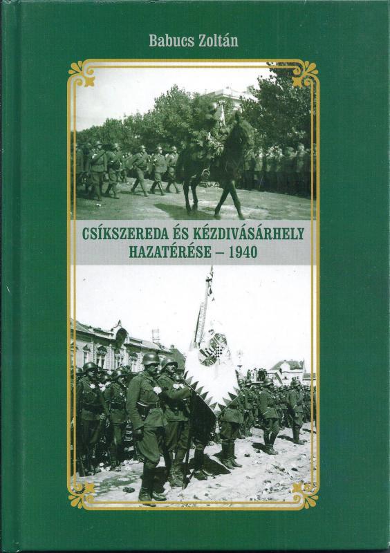 Babucs Zoltán: Csíkszereda és Kézdivásárhely hazatérése - 1940 - dedikált!
