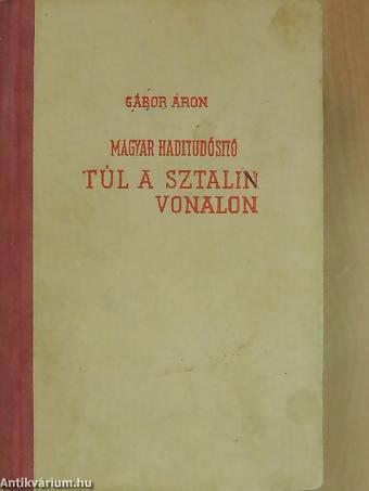Gábor Áron - Magyar haditudósító túl a Sztálin-vonalon