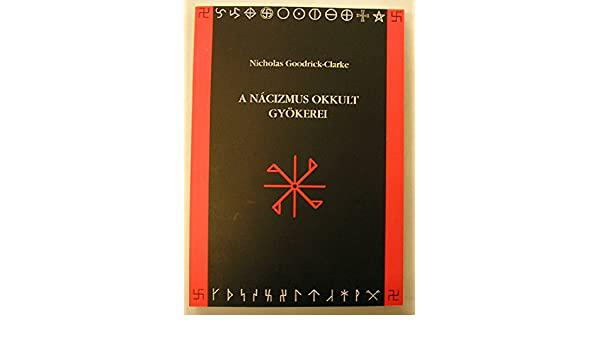 Nicholas Goodrick-Clarke: A nácizmus okkult gyökerei