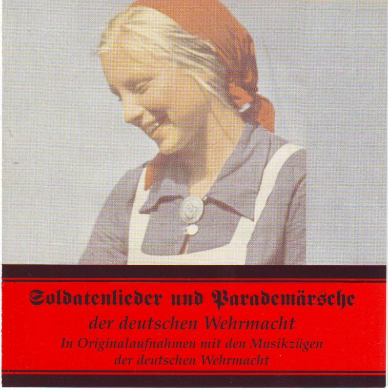 Soldatenlieder und Parademärsche der deutschen Wehrmacht - In Originalaufnahmen mit den Musikzügen der deutschen Wehrmacht
