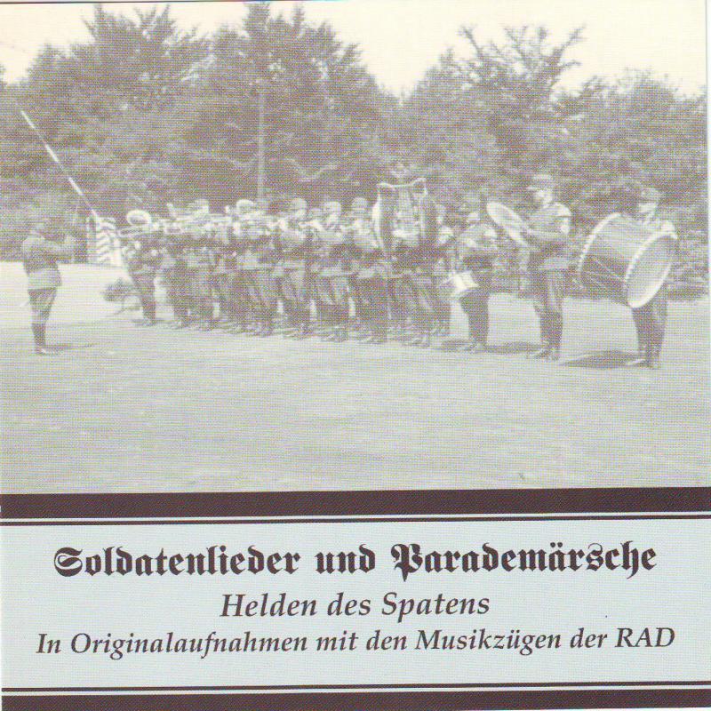Soldatenlieder und Parademärsche - Helden des Spatens - In Originalaufnahmen mit den Musikzügen der RAD