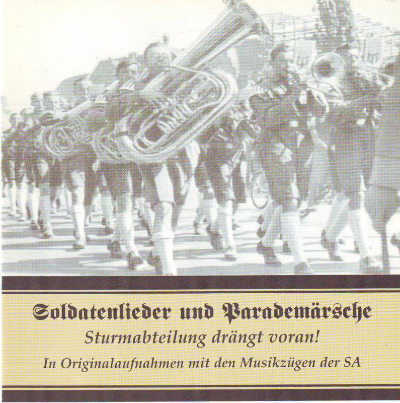Soldatenlieder und Parademärsche - Sturmabteilung drängt voran! - In Originalaufnahmen mit den Musikzügen den SA