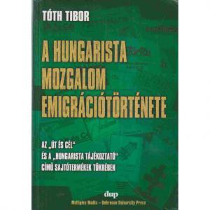 Tóth Tibor: A HUNGARISTA MOZGALOM EMIGRÁCIÓTÖRTÉNETE