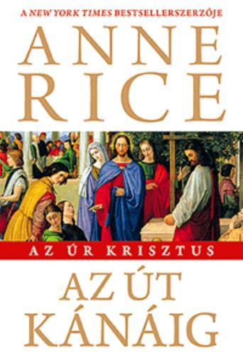 Anne Rice - Az út Kánáig (Az Úr Krisztus)