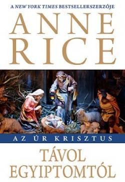 Anne Rice - Távol Egyiptomtól (Az Úr Krisztus)