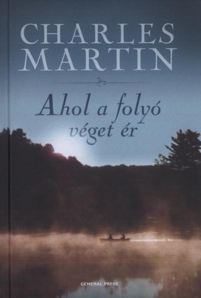 Charles Martin - Ahol a folyó véget ér