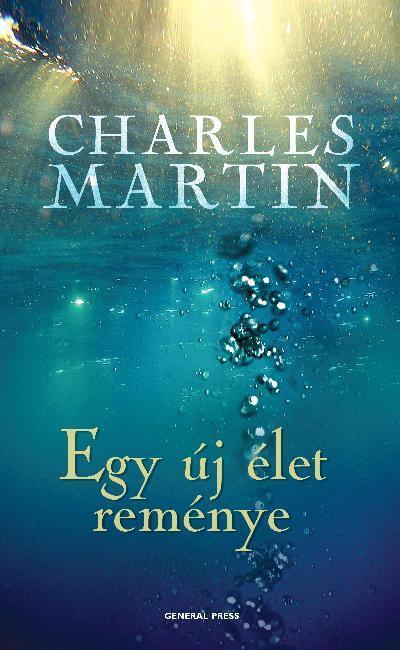 Charles Martin - Egy új élet reménye