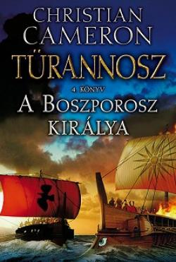 Christian Cameron - A Boszporosz királya (Türannosz 4. könyv)