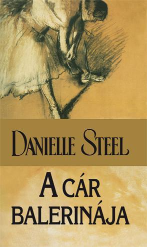Danielle Steel - A cár balerinája