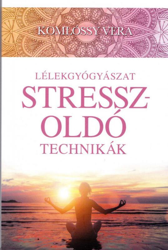 Komlóssy Vera- Lélekgyógyászat - Stresszoldó technikák