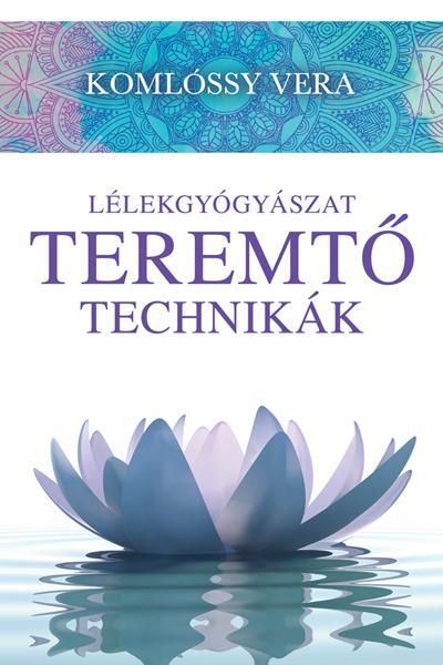 Komlóssy Vera - Lélekgyógyászat - Teremtő technikák