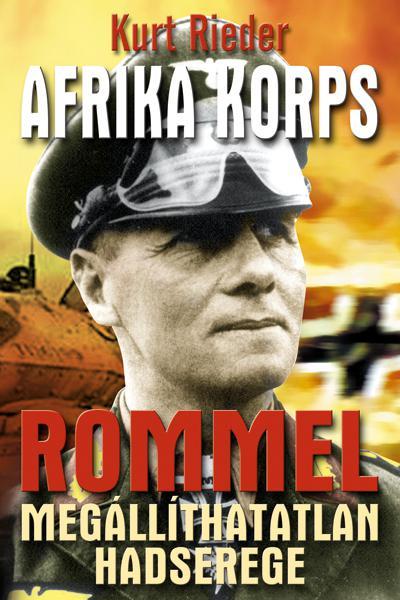 Kurt Rieder - Afrika Korps Rommel megállíthatatlan hadserege