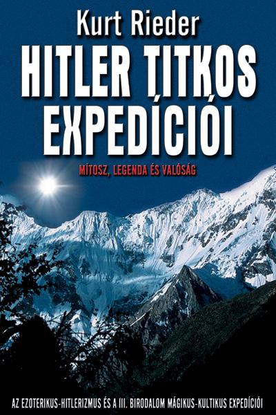 Kurt Rieder - Hitler titkos expedíciói