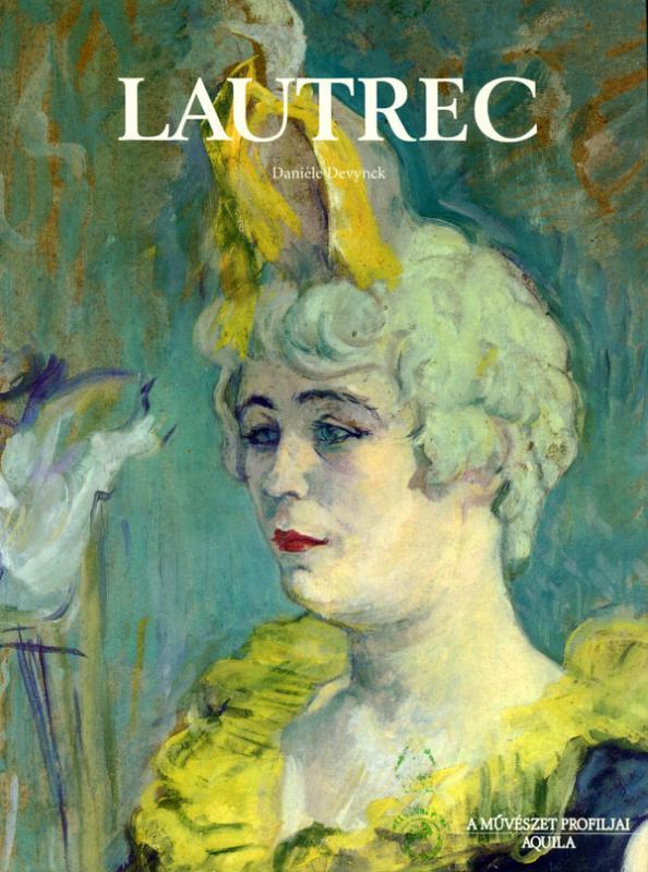 Lautrec - A művészet profiljai