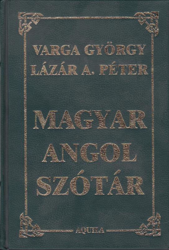 Magyar Angol szótár - Varga György, Lázár A. Péter