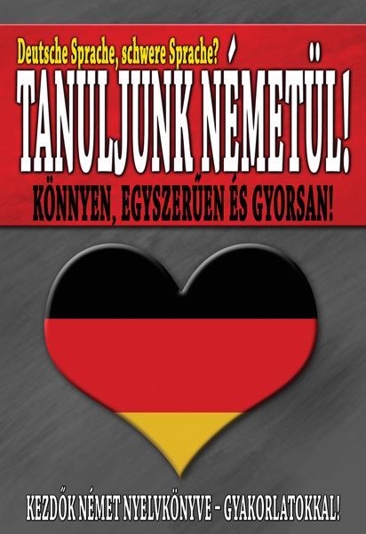 Tanuljunk NÉMETÜL - Kezdők német nyelvkönyve