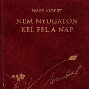 Wass Albert- Nem nyugaton kel fel a nap