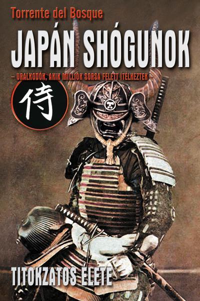 Torrente del Bosque - Japán shógunok titokzatos élete