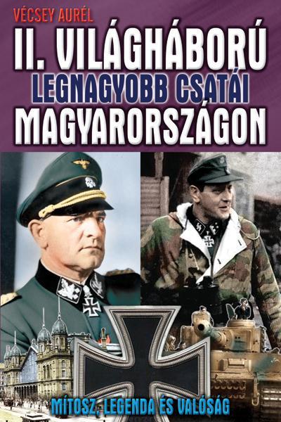 Vécsey Aurél - II. Világháború legnagyobb csatái Magyarországon