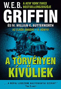 W.E.B Griffin - A törvényen kívüliek (Az elnök embere 6. könyv)