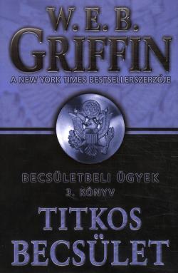 W.E.B Griffin - Titkos becsület (Becsületbeli ügyek 3. könyv)