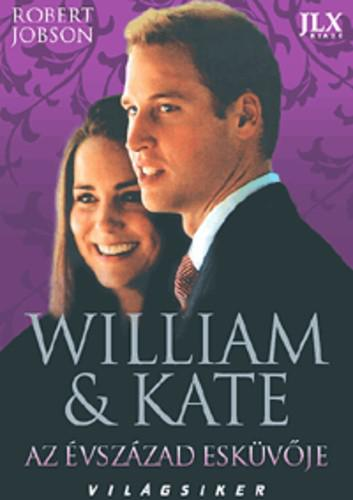 William & Kate - Az évszázad esküvője