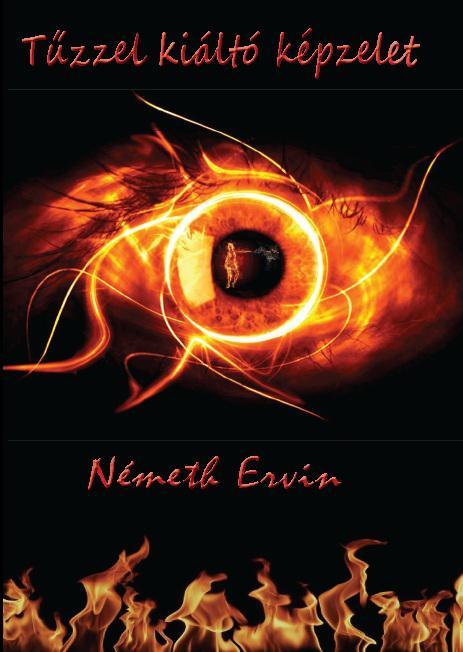 Németh Ervin, Tűzzel kiáltó képzelet