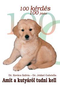 100 kérdés 100 felelet - Amit a kutyáról tudni kell