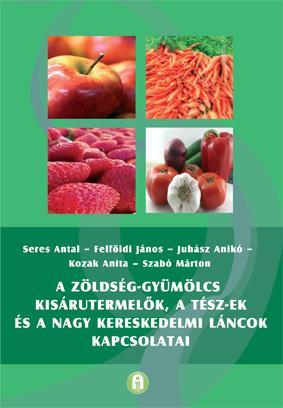 A zöldség-gyümölcs kisárutermelők, a TÉSZ-ek és a nagy kereskedelmi láncok kapcsolatai