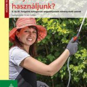 Milyen szert használjunk? II. és III. forgalmi kategóriás engedélyezett növényvédő szerek