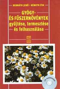 Gyógy- és fűszernövények gyűjtése, termesztése és felhasználása CD-melléklettel