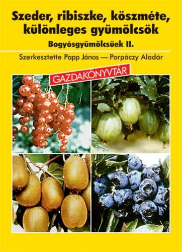 Szeder, ribiszke, köszméte, különleges gyümölcsök - Bogyósgyümölcsűek 2.
