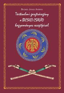 Történelmi gasztróregény a Bicskei család hagyományos receptjeivel