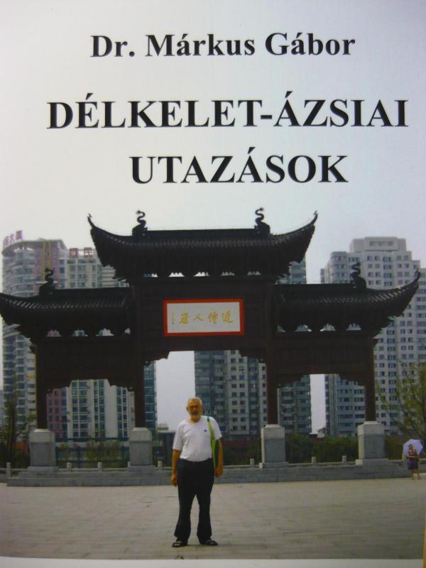 Dr. Márkus Gábor: Délkelet-Ázsiai utazások